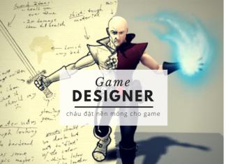 Game Design Truyền Kì - Hồi 1: Game Designer Là Ai?